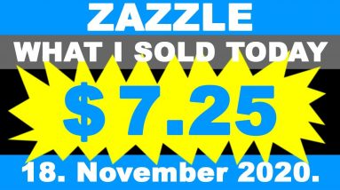 ZAZZLE What I sold Today 18. November 2020.